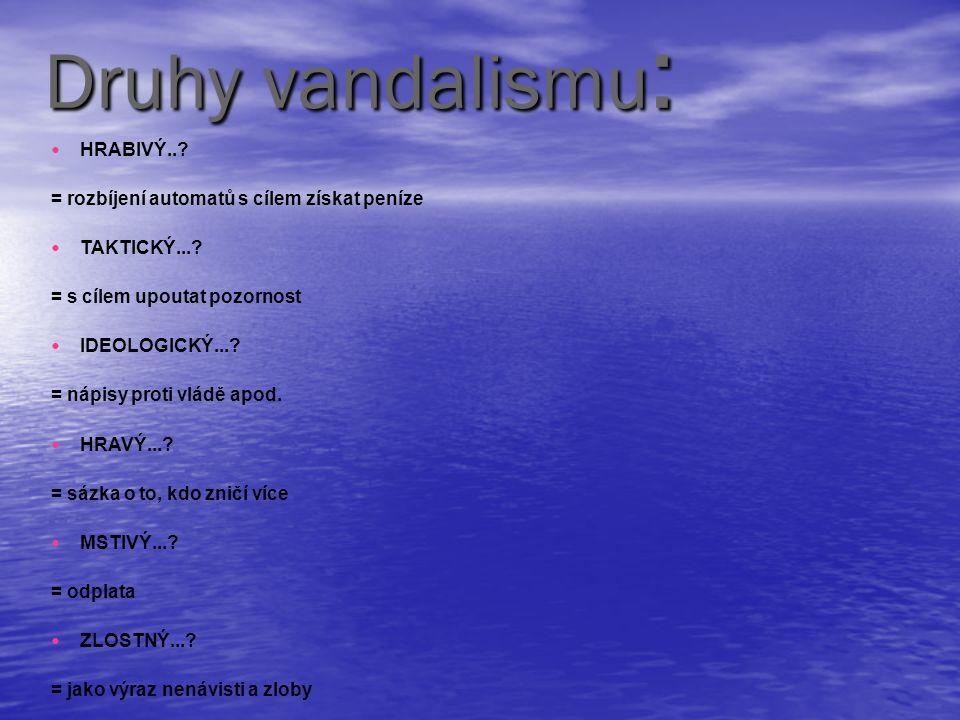 Druhy vandalismu: HRABIVÝ..