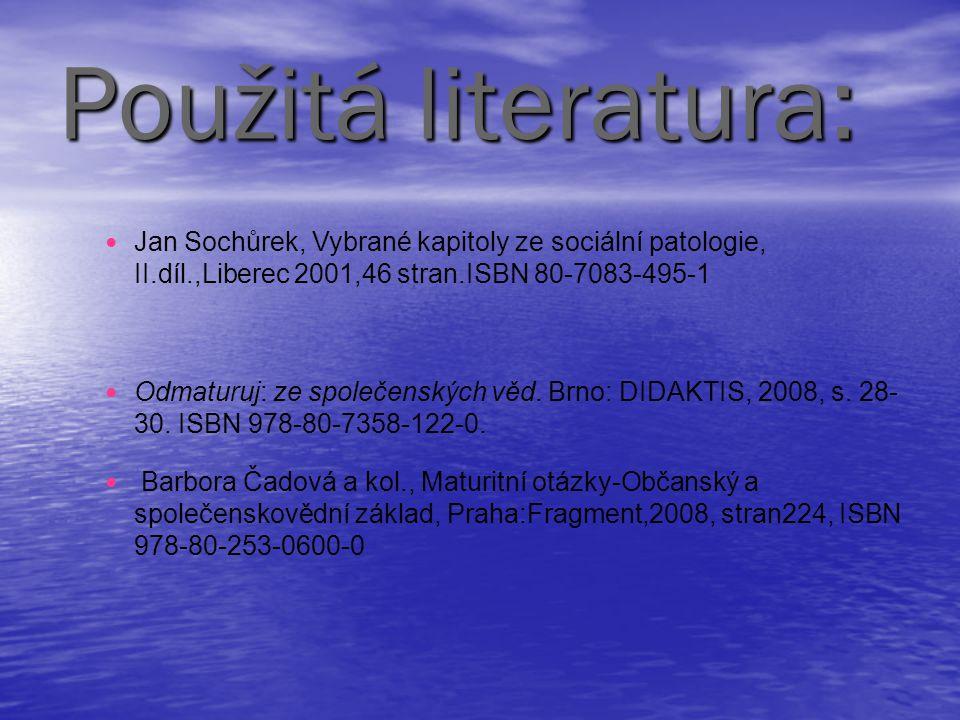 Použitá literatura: Jan Sochůrek, Vybrané kapitoly ze sociální patologie, II.díl.,Liberec 2001,46 stran.ISBN 80-7083-495-1.