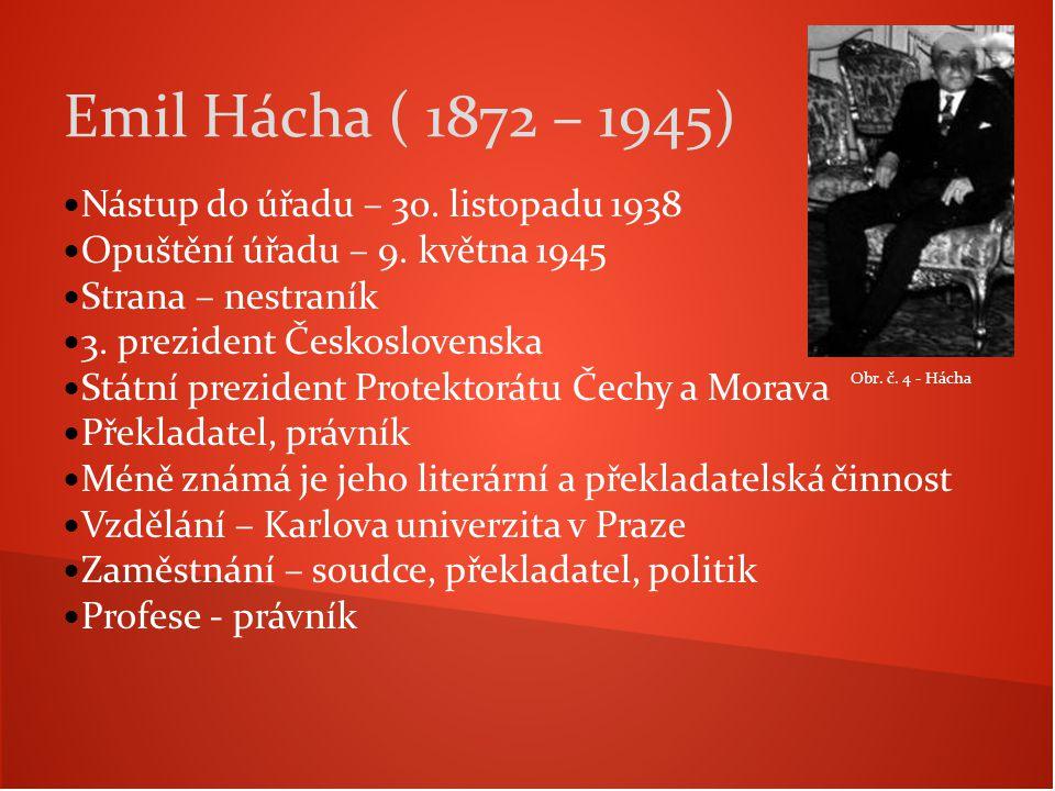 Emil Hácha ( 1872 – 1945) Nástup do úřadu – 30. listopadu 1938