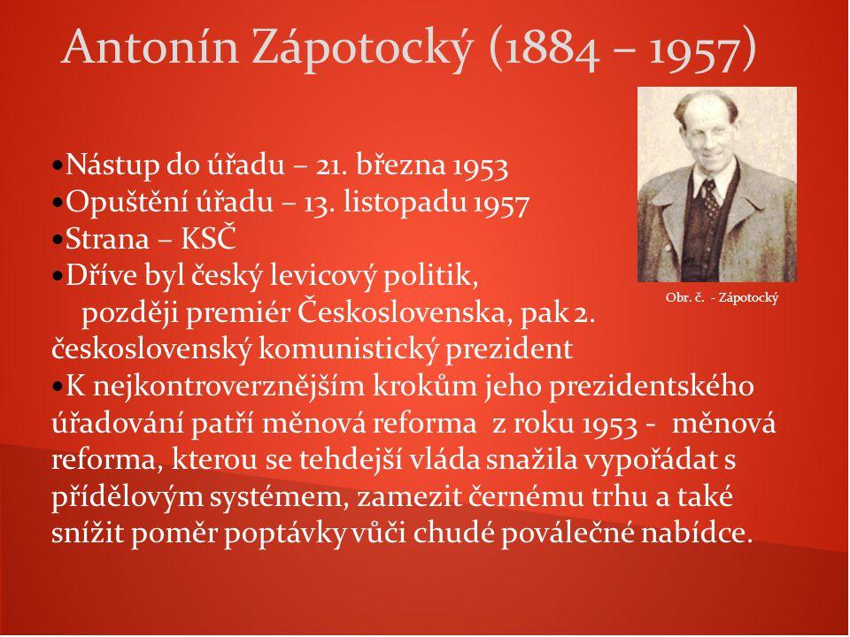 Antonín Zápotocký (1884 – 1957) Nástup do úřadu – 21. března 1953