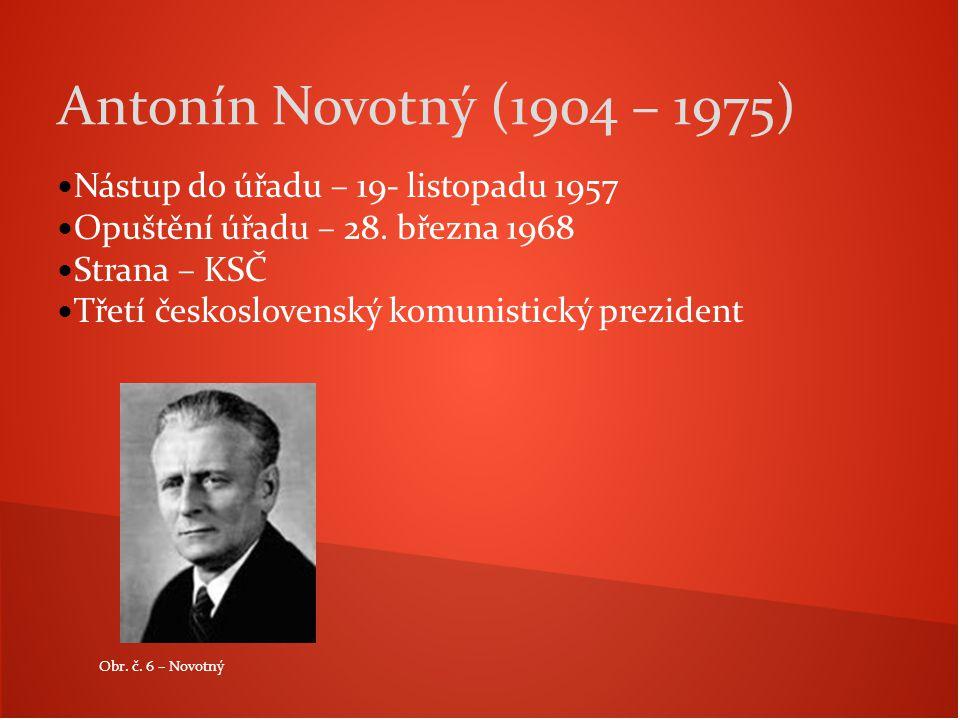 Antonín Novotný (1904 – 1975) Nástup do úřadu – 19- listopadu 1957