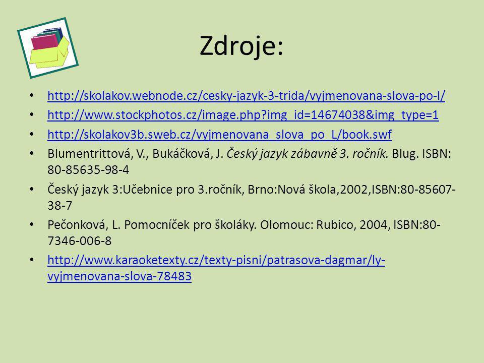 Zdroje: http://skolakov.webnode.cz/cesky-jazyk-3-trida/vyjmenovana-slova-po-l/ http://www.stockphotos.cz/image.php img_id=14674038&img_type=1.