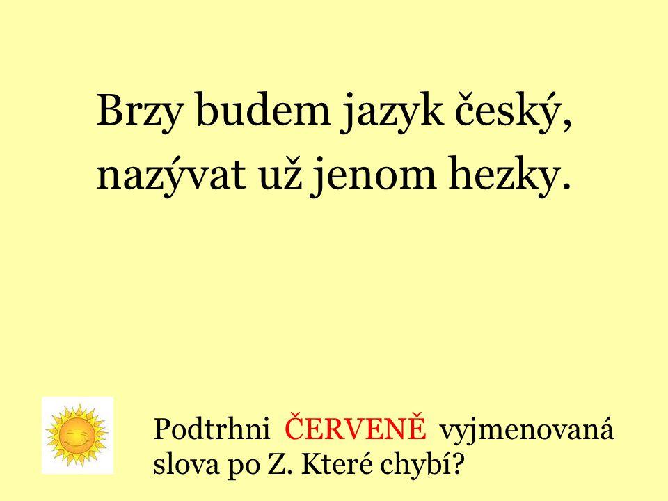 Brzy budem jazyk český, nazývat už jenom hezky.