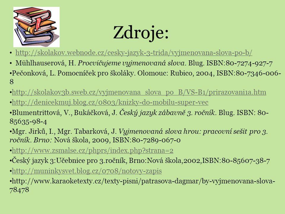 Zdroje: http://skolakov.webnode.cz/cesky-jazyk-3-trida/vyjmenovana-slova-po-b/