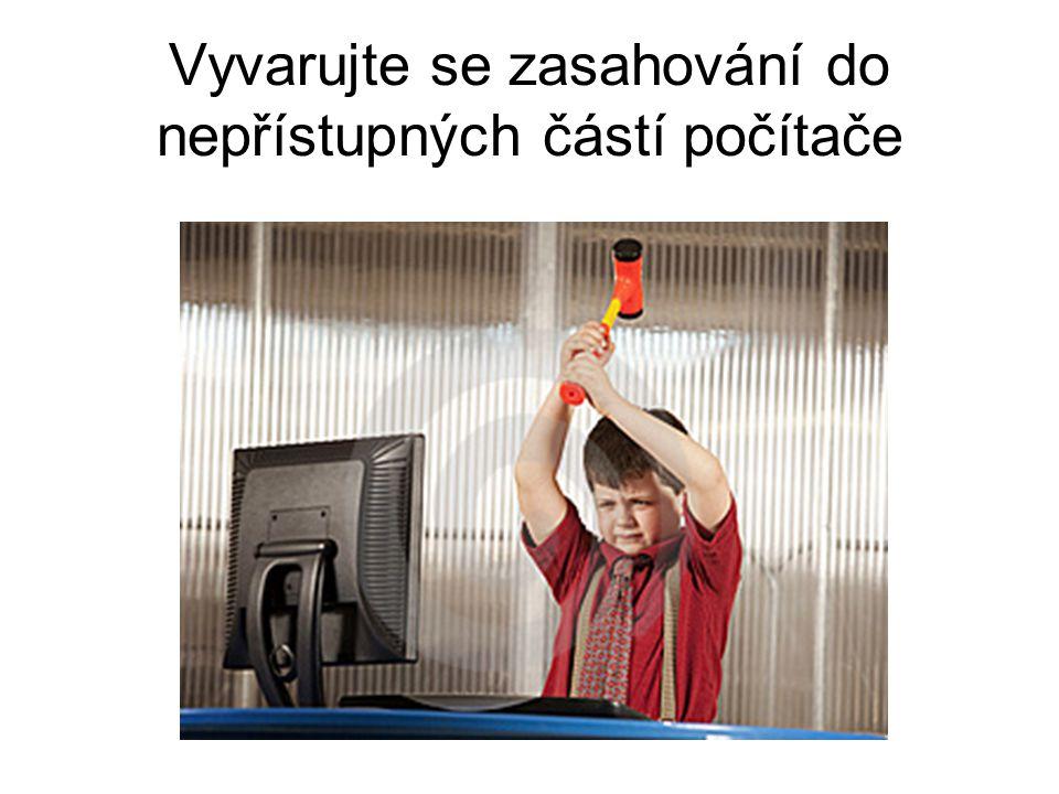 Vyvarujte se zasahování do nepřístupných částí počítače