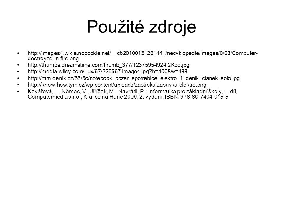 Použité zdroje http://images4.wikia.nocookie.net/__cb20100131231441/necyklopedie/images/0/08/Computer-destroyed-in-fire.png.