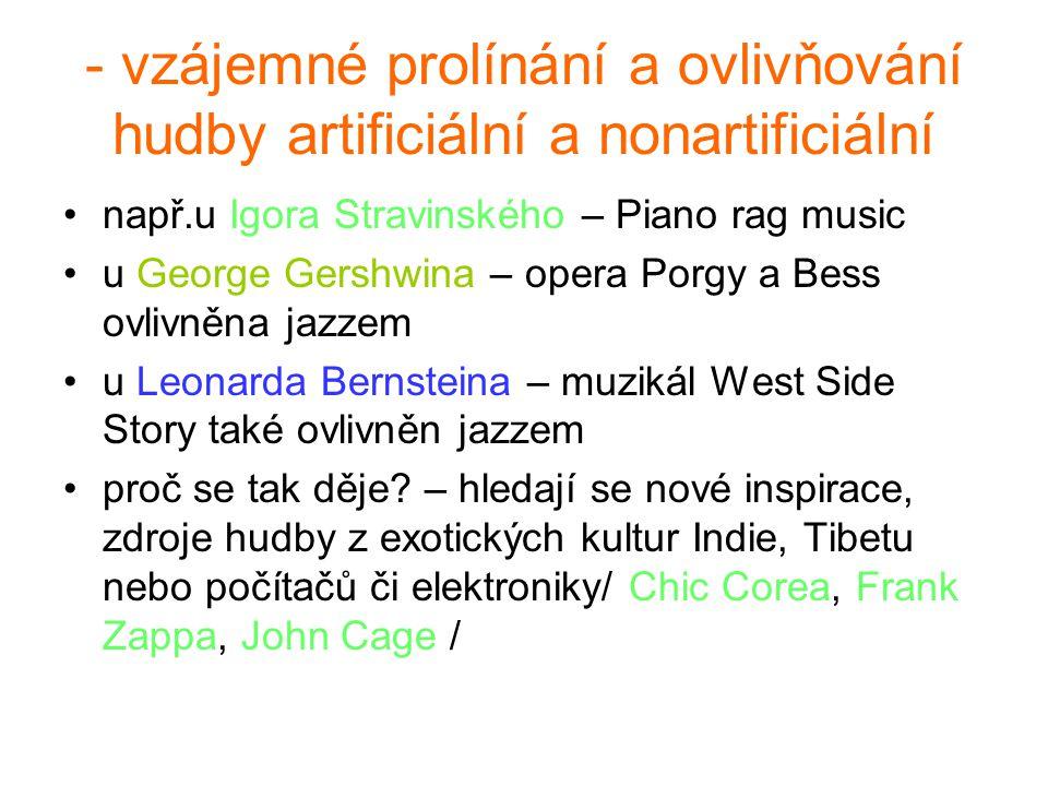- vzájemné prolínání a ovlivňování hudby artificiální a nonartificiální