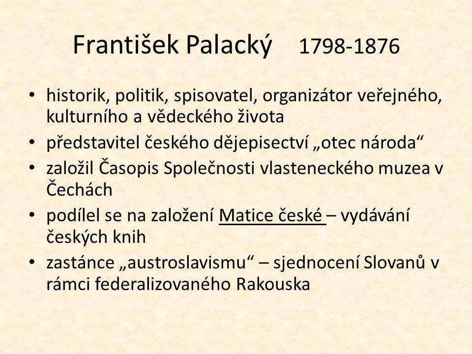 František Palacký 1798-1876 historik, politik, spisovatel, organizátor veřejného, kulturního a vědeckého života.