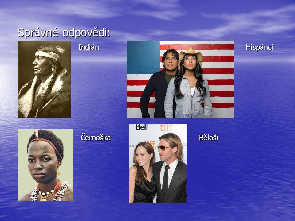 Správné odpovědi: Indián Hispánci Černoška Běloši