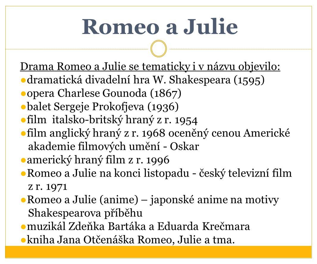 Romeo a Julie Drama Romeo a Julie se tematicky i v názvu objevilo: