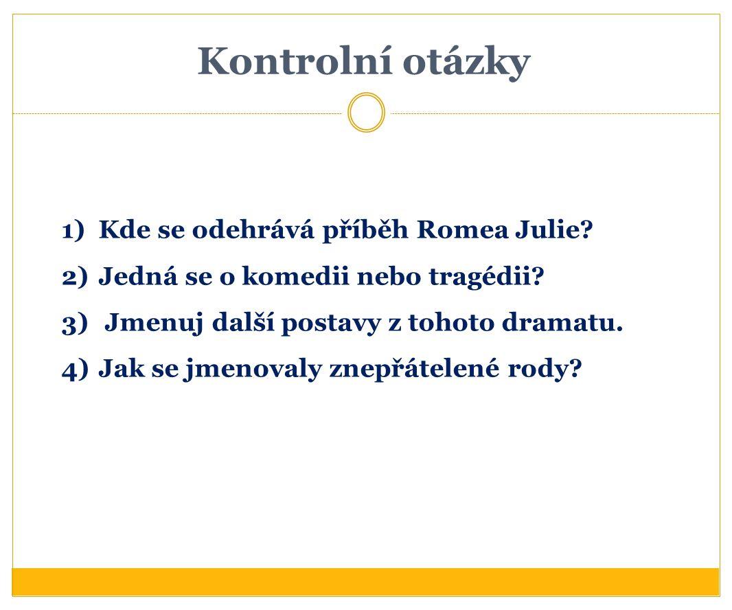 Kontrolní otázky Kde se odehrává příběh Romea Julie