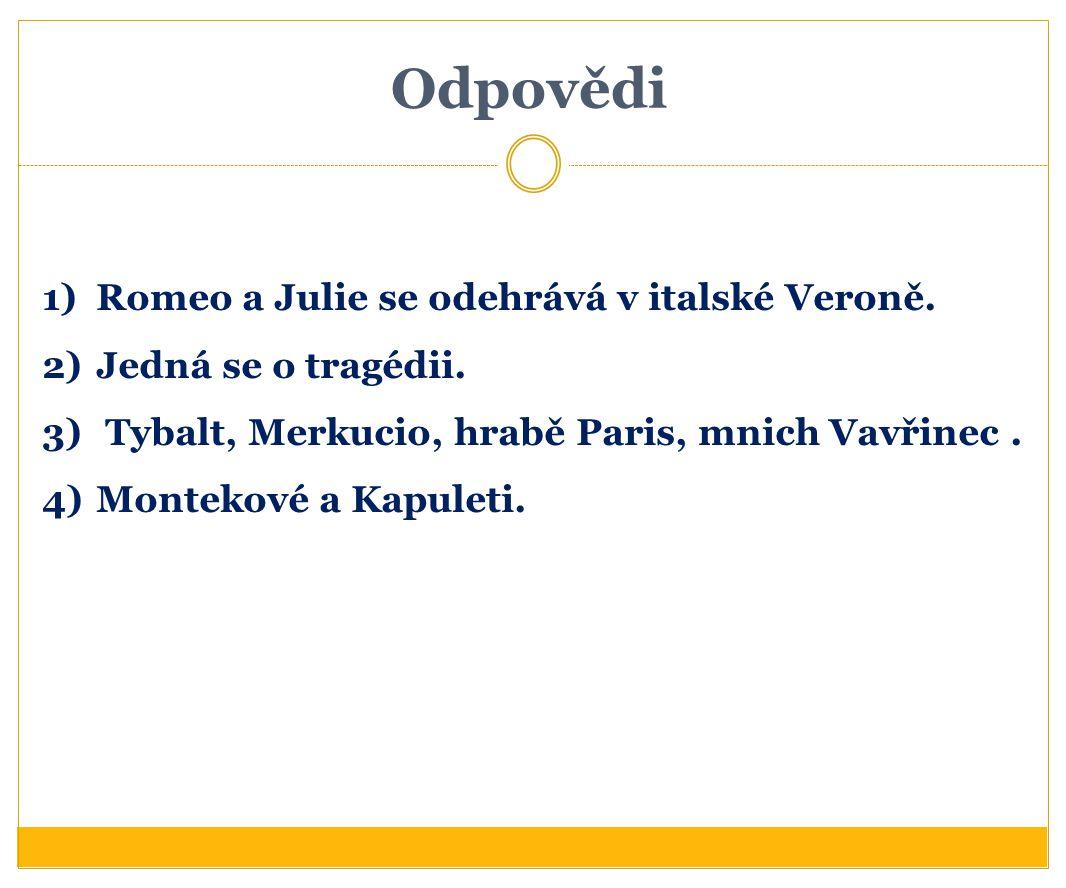 Odpovědi Romeo a Julie se odehrává v italské Veroně.