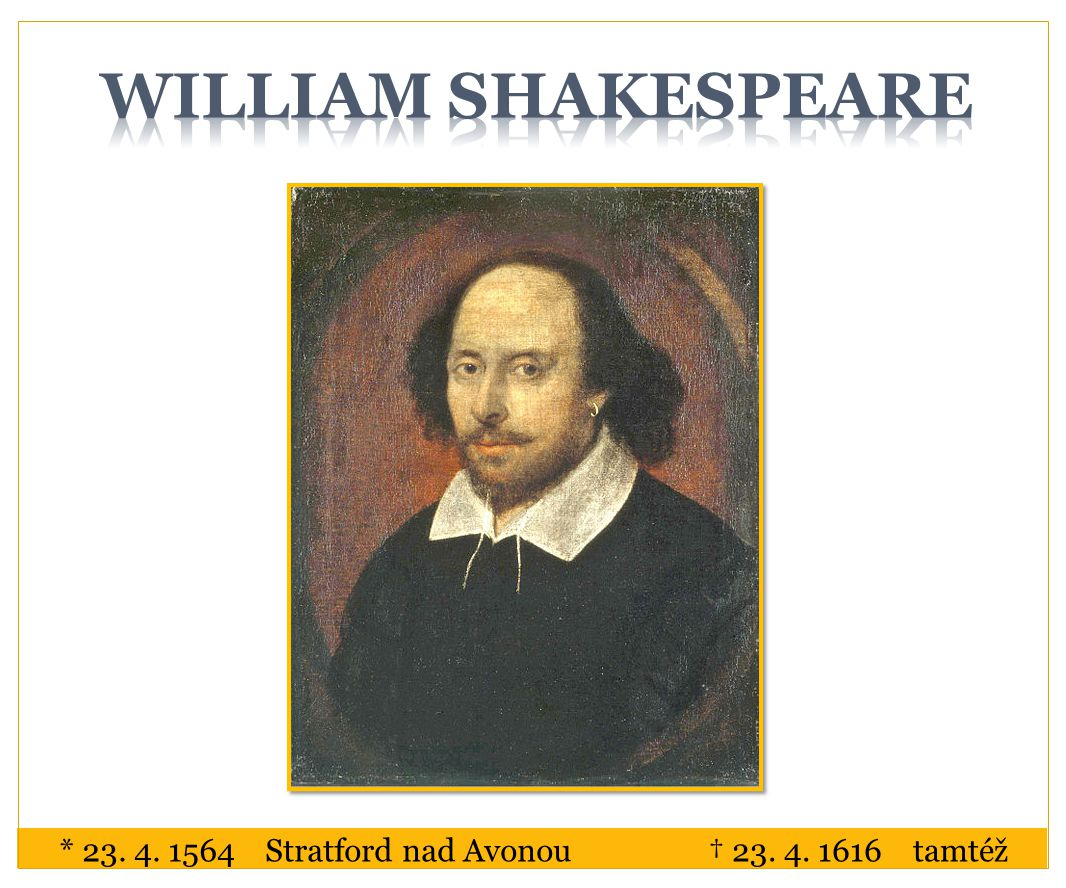 William Shakespeare * 23. 4. 1564 Stratford nad Avonou