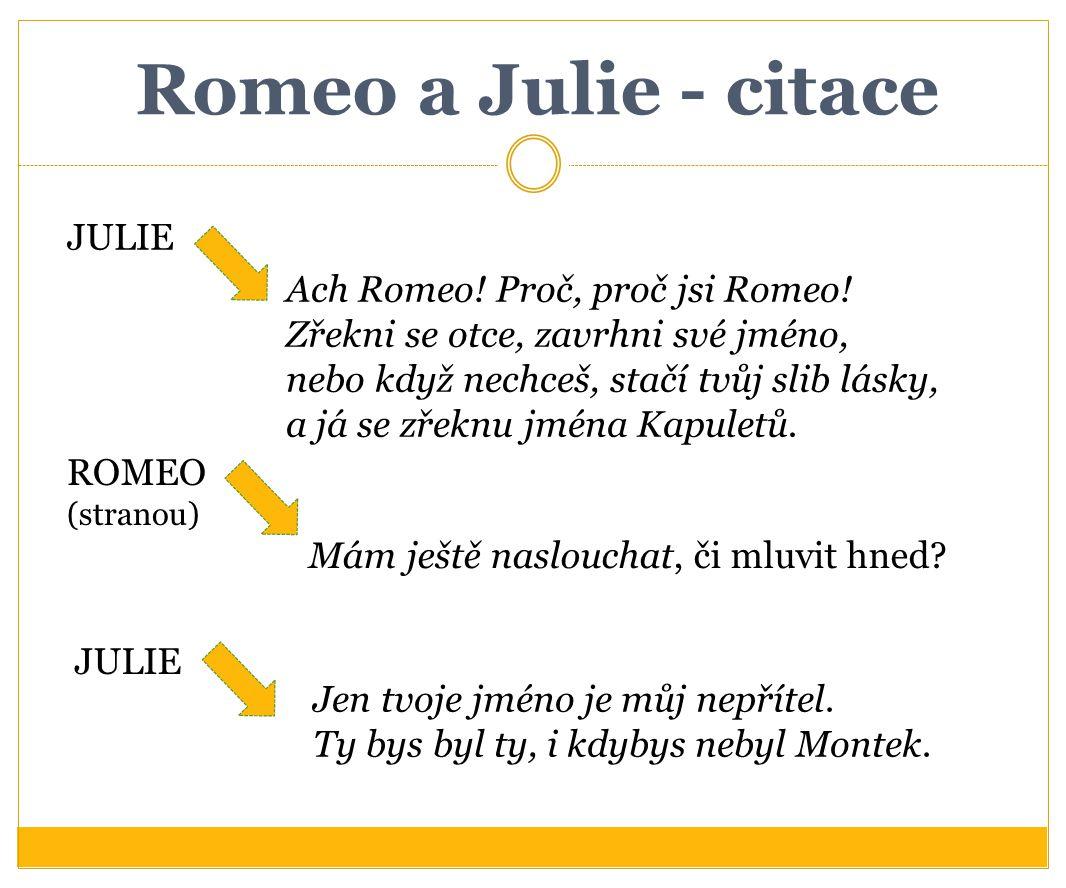 Romeo a Julie - citace JULIE Ach Romeo! Proč, proč jsi Romeo!