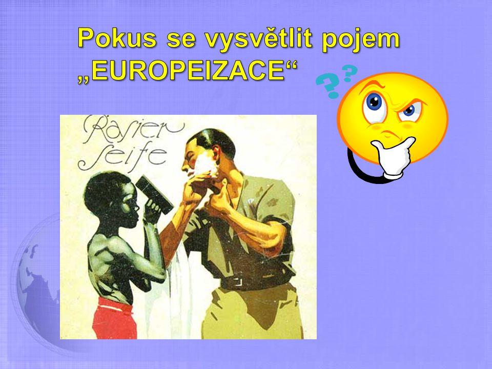 """Pokus se vysvětlit pojem """"EUROPEIZACE"""