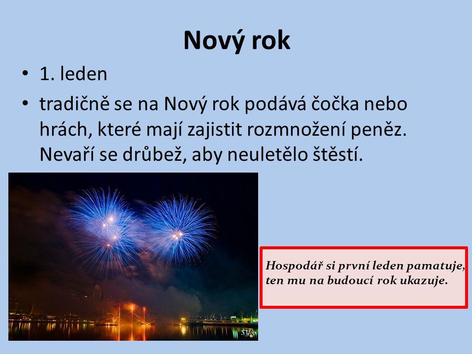 Nový rok 1. leden. tradičně se na Nový rok podává čočka nebo hrách, které mají zajistit rozmnožení peněz. Nevaří se drůbež, aby neuletělo štěstí.