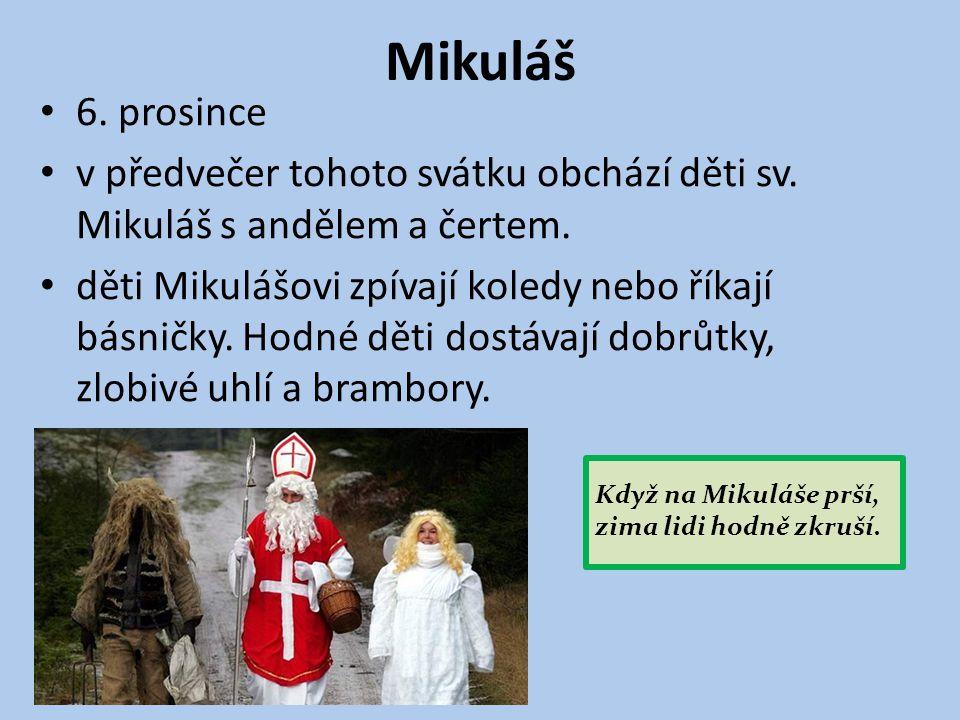 Mikuláš 6. prosince. v předvečer tohoto svátku obchází děti sv. Mikuláš s andělem a čertem.