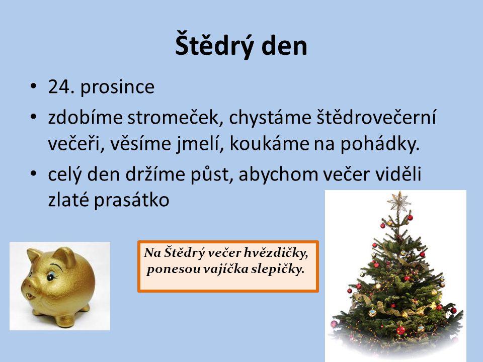 Štědrý den 24. prosince. zdobíme stromeček, chystáme štědrovečerní večeři, věsíme jmelí, koukáme na pohádky.