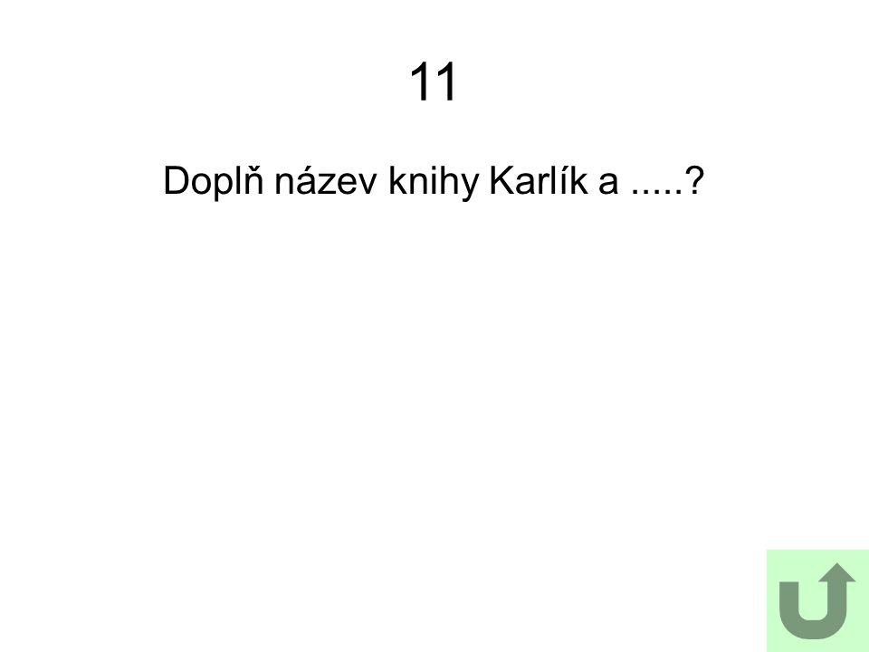 Doplň název knihy Karlík a .....
