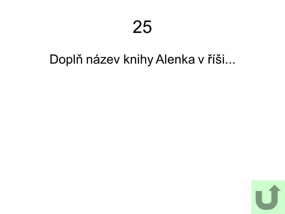 Doplň název knihy Alenka v říši...