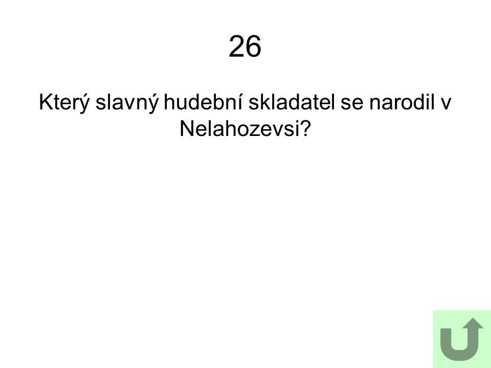 Který slavný hudební skladatel se narodil v Nelahozevsi