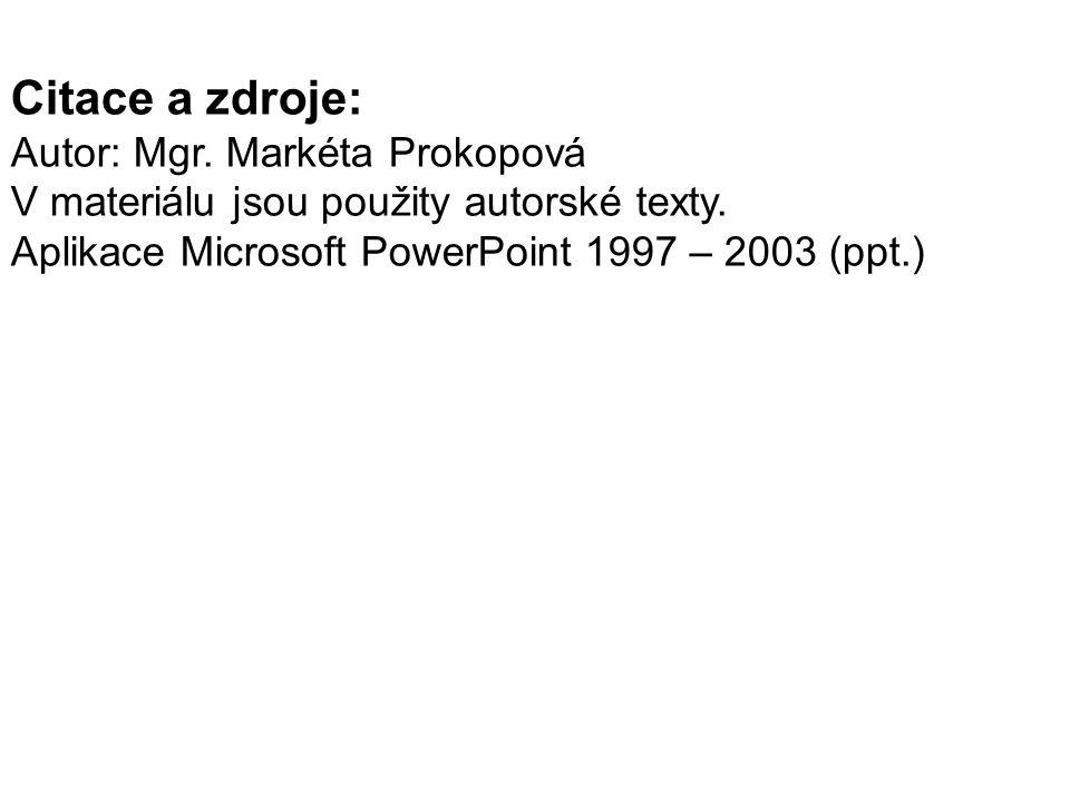 Citace a zdroje: Autor: Mgr. Markéta Prokopová
