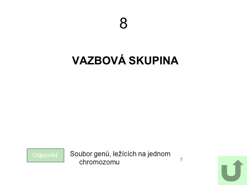 8 VAZBOVÁ SKUPINA Soubor genů, ležících na jednom chromozomu Odpověď