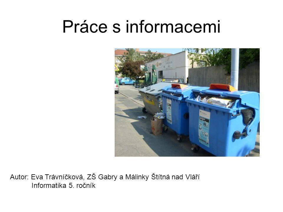 Práce s informacemi Autor: Eva Trávníčková, ZŠ Gabry a Málinky Štítná nad Vláří.