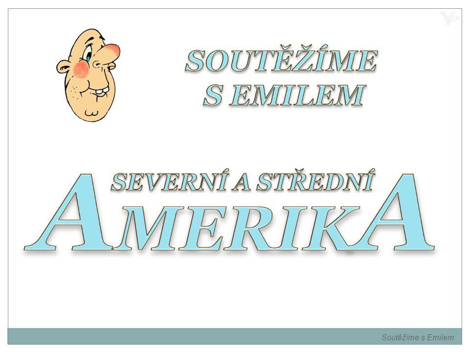 SOUTĚŽÍME S EMILEM AMERIKA SEVERNÍ A STŘEDNÍ Soutěžíme s Emilem