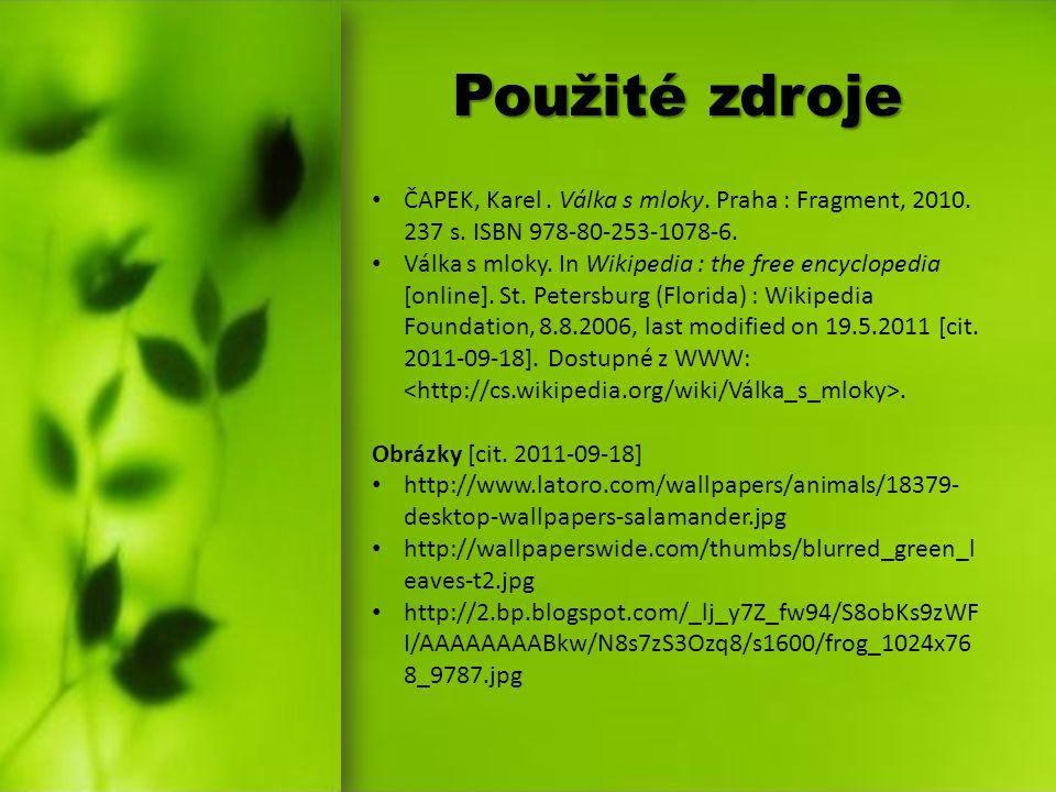Použité zdroje ČAPEK, Karel . Válka s mloky. Praha : Fragment, 2010. 237 s. ISBN 978-80-253-1078-6.