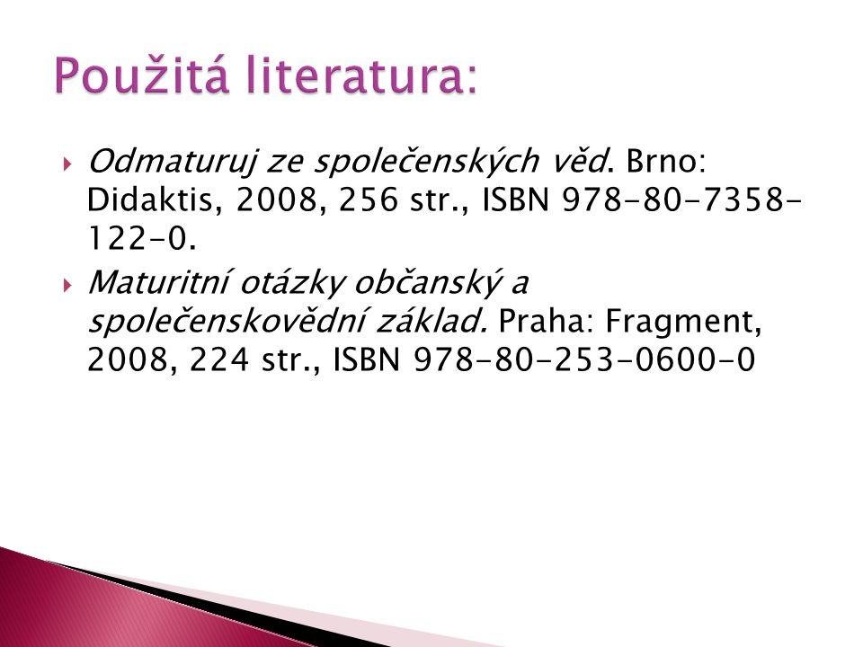 Použitá literatura: Odmaturuj ze společenských věd. Brno: Didaktis, 2008, 256 str., ISBN 978-80-7358- 122-0.