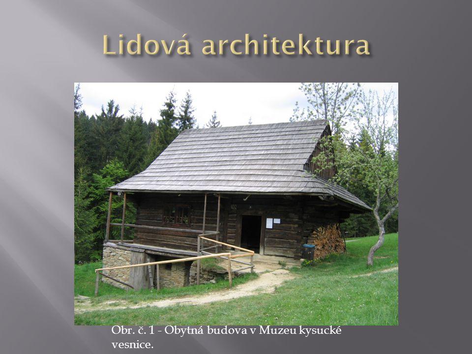 Lidová architektura Obr. č. 1 - Obytná budova v Muzeu kysucké vesnice.