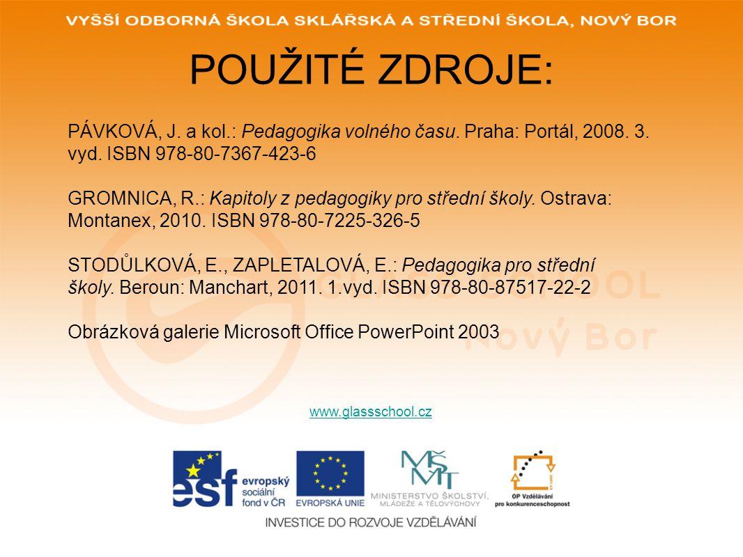 POUŽITÉ ZDROJE: PÁVKOVÁ, J. a kol.: Pedagogika volného času. Praha: Portál, 2008. 3. vyd. ISBN 978-80-7367-423-6.