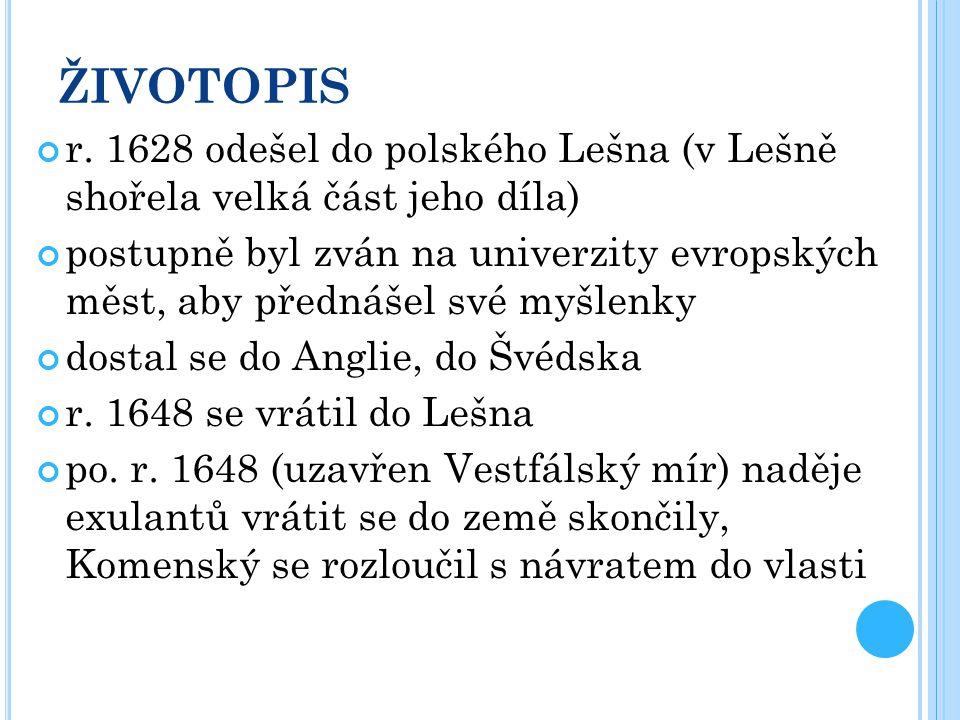ŽIVOTOPIS r. 1628 odešel do polského Lešna (v Lešně shořela velká část jeho díla)