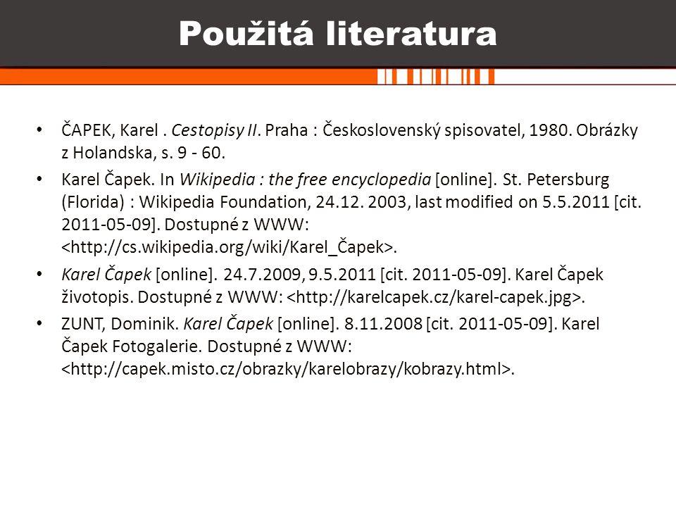 Použitá literatura ČAPEK, Karel . Cestopisy II. Praha : Československý spisovatel, 1980. Obrázky z Holandska, s. 9 - 60.