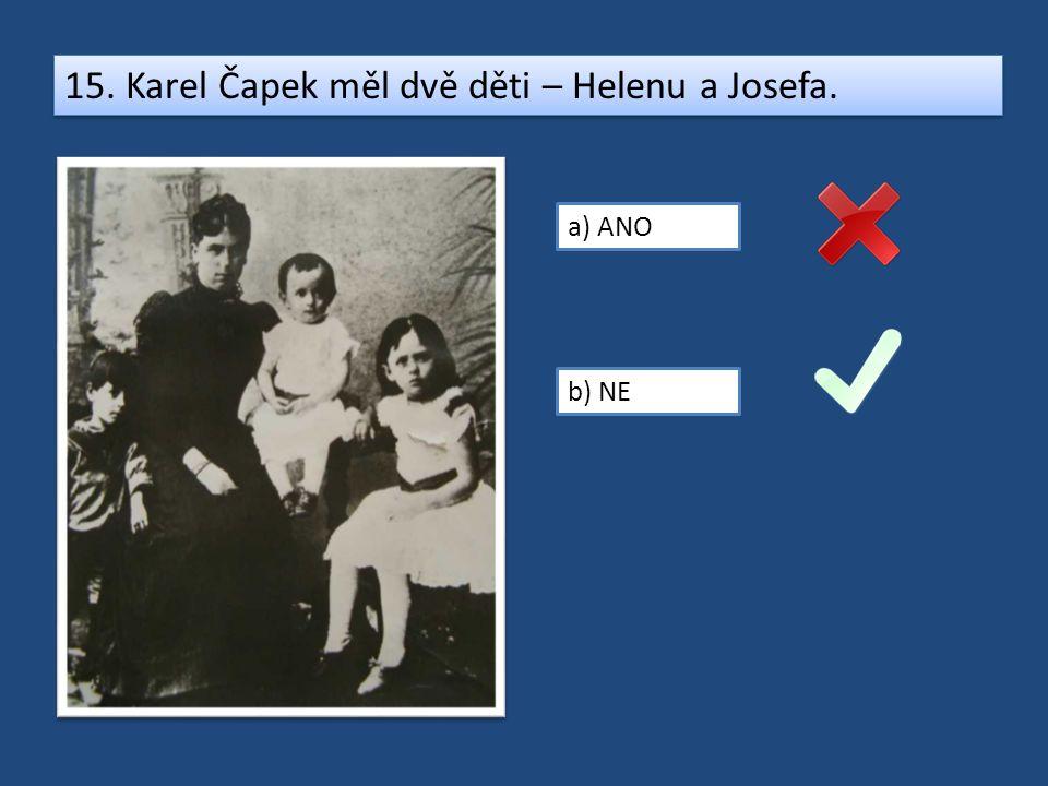 15. Karel Čapek měl dvě děti – Helenu a Josefa.