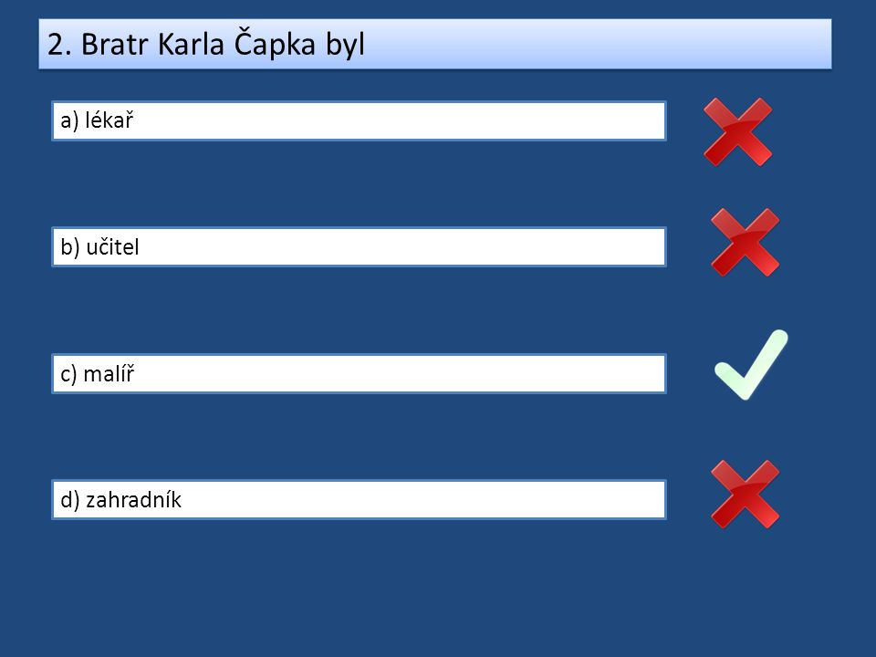2. Bratr Karla Čapka byl a) lékař b) učitel c) malíř d) zahradník