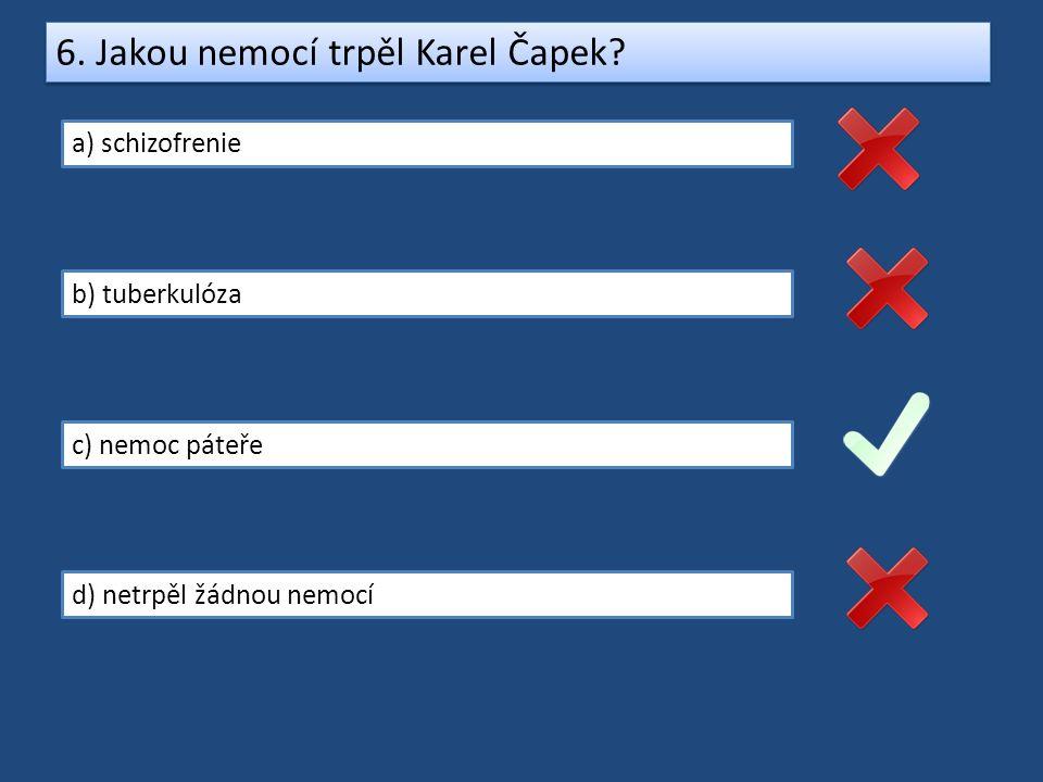 6. Jakou nemocí trpěl Karel Čapek