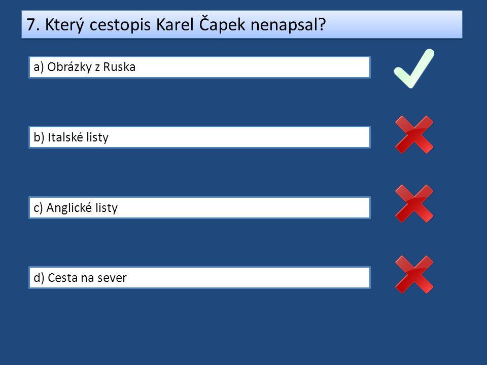 7. Který cestopis Karel Čapek nenapsal