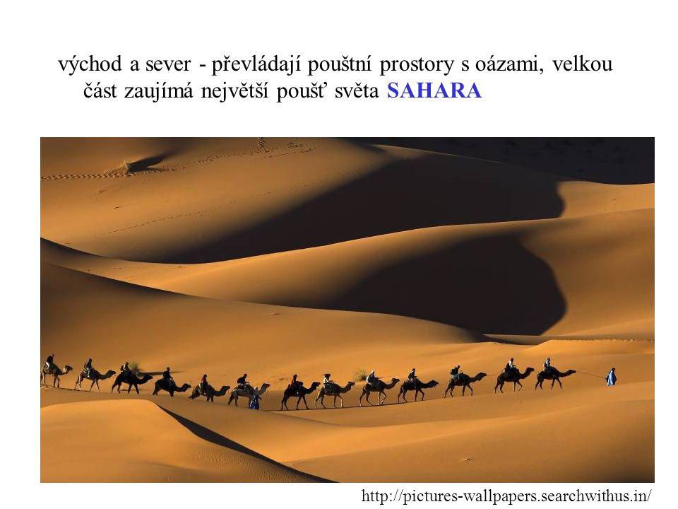 východ a sever - převládají pouštní prostory s oázami, velkou část zaujímá největší poušť světa SAHARA
