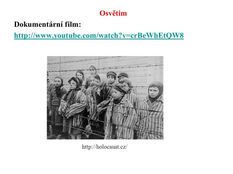 Osvětim Dokumentární film: http://www.youtube.com/watch v=crBeWhEtQW8