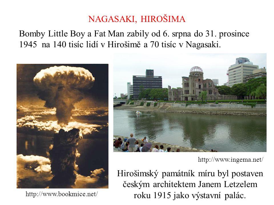 NAGASAKI, HIROŠIMA Bomby Little Boy a Fat Man zabily od 6. srpna do 31. prosince 1945 na 140 tisíc lidí v Hirošimě a 70 tisíc v Nagasaki.