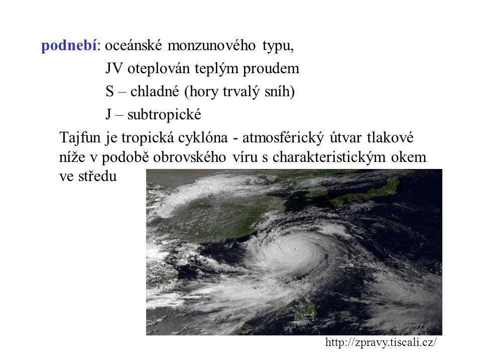 podnebí: oceánské monzunového typu, JV oteplován teplým proudem S – chladné (hory trvalý sníh) J – subtropické Tajfun je tropická cyklóna - atmosférický útvar tlakové níže v podobě obrovského víru s charakteristickým okem ve středu