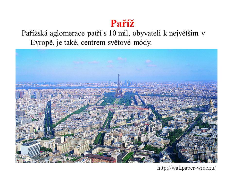 Paříž Pařížská aglomerace patří s 10 mil, obyvateli k největším v Evropě, je také, centrem světové módy.