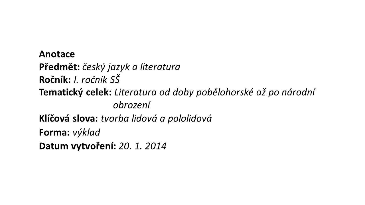 Anotace Předmět: český jazyk a literatura. Ročník: I. ročník SŠ. Tematický celek: Literatura od doby pobělohorské až po národní obrození.