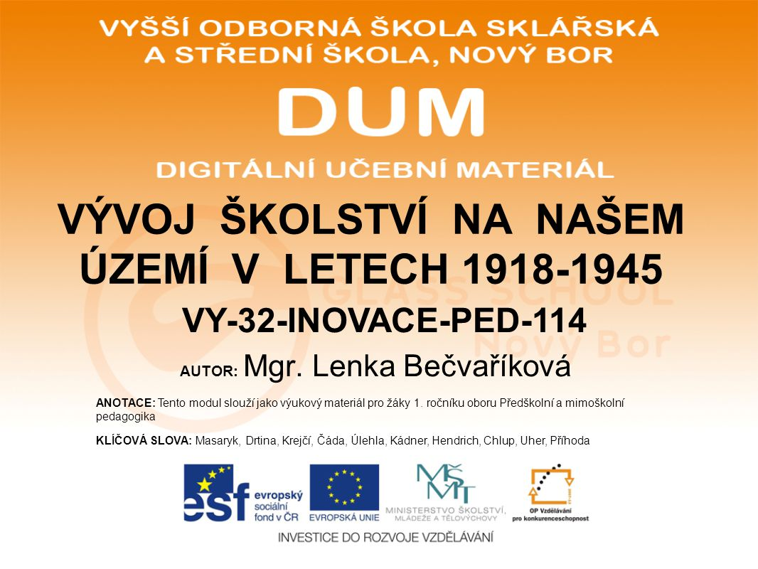 VÝVOJ ŠKOLSTVÍ NA NAŠEM ÚZEMÍ V LETECH 1918-1945