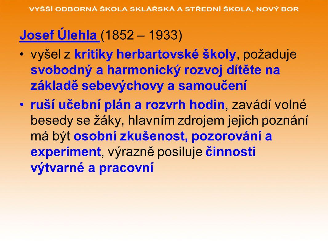 Josef Úlehla (1852 – 1933) vyšel z kritiky herbartovské školy, požaduje svobodný a harmonický rozvoj dítěte na základě sebevýchovy a samoučení.