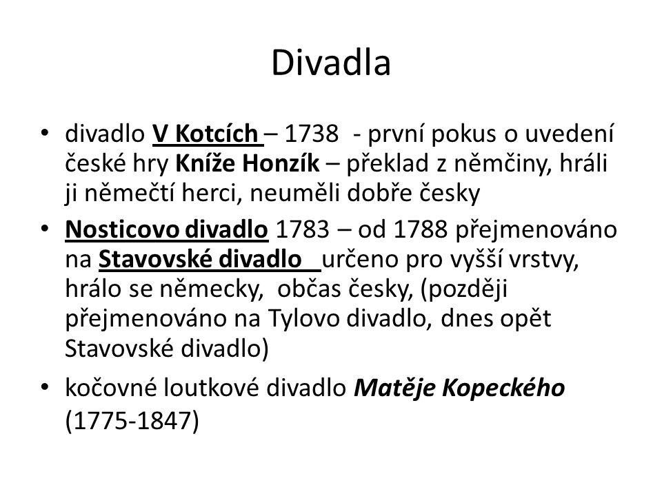 Divadla divadlo V Kotcích – 1738 - první pokus o uvedení české hry Kníže Honzík – překlad z němčiny, hráli ji němečtí herci, neuměli dobře česky.