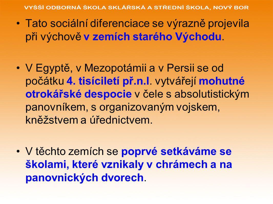 Tato sociální diferenciace se výrazně projevila při výchově v zemích starého Východu.