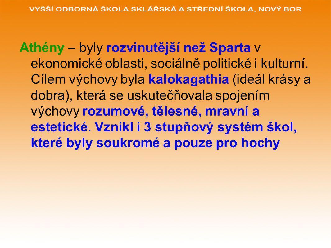 Athény – byly rozvinutější než Sparta v ekonomické oblasti, sociálně politické i kulturní.